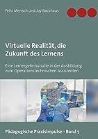 Virtuelle Realitaet, die Zukunft des Lernens: Eine Lernergebnisstudie in der Ausbildung zum Operationstechnischen Assistenten