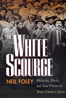 The White Scourge: Mexicans, Blacks, and Poor Whites in Texas Cotton Culture (Volume 2) (American Crossroads)