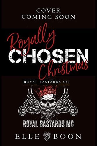 Royally Chosen Christmas (Royal Bastards MC: Royal Sons CA Book 7)