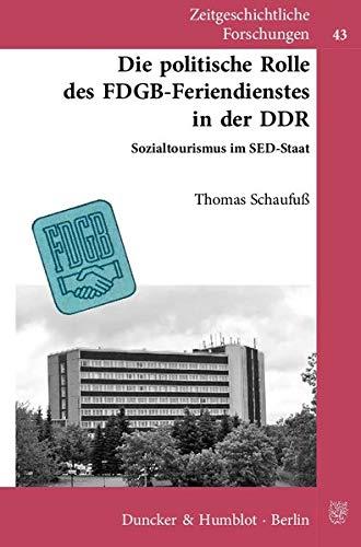Die politische Rolle des FDGB-Feriendienstes in der DDR.: Sozialtourismus im SED-Staat. Mit Geleitworten von Vera Lengsfeld - Klaus Schroeder. (Zeitgeschichtliche Forschungen)