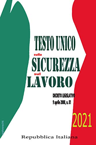 Testo Unico sulla Sicurezza sul Lavoro: Decreto Legislativo 9 aprile 2008 , n. 81