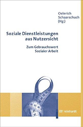 Soziale Dienstleistungen aus Nutzersicht: Zum Gebrauchswert Sozialer Arbeit