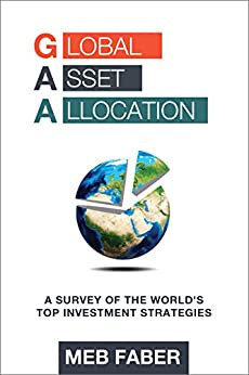 Global Asset Allocation: A Survey of the World's Top Asset Allocation Strategies by [Meb Faber]