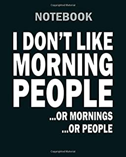 Notebook: i dont like morning people or mornings or people1 - 50 sheets, 100 pages - 8 x 10 inches