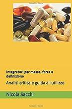 Integratori per massa, forza e definizione: Analisi critica e guida all'utilizzo