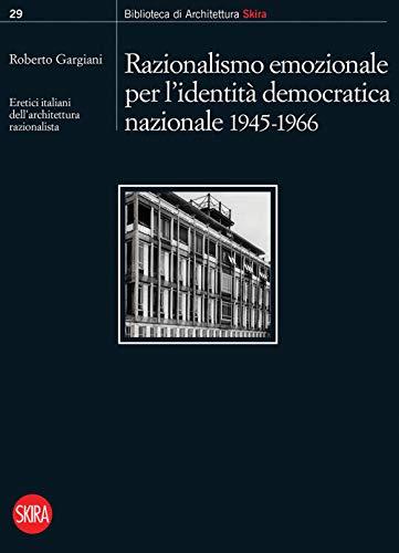 Razionalismo emozionale per l'identità democratica nazionale 1945-1966. Eretici italiani dell'architettura razionalista