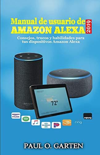 Manual de usuario de Alexa 2019: Consejos, trucos y habilidades para tus dispositivos Amazon Alexa