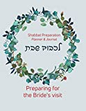 Shabbat Preparation Planner & Journal Lichvod Shabbat Preparing for the Bride's Visit: A Practical and Inspiring Guide to the Weekly Shabbat ... Honor, and Enjoy the Jewish Day of Rest!