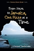 From Here to Jamaica, One Pizza at a Time: A Personal Transformation