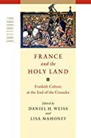 France and the Holy Land: Frankish Culture at the End of the Crusades (Parallax: Re-visions of Culture & Society)