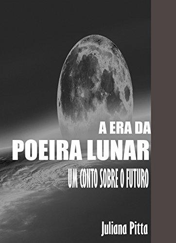 A Era da Poeira Lunar: Um Conto Sobre O Futuro