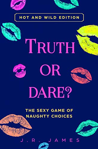 Truth or Dare? The Sexy Game of Naughty Choices: Hot and Wild Edition (Hot and Sexy Games)