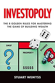 Investopoly: The 8 golden rules for mastering the game of building wealth by [Stuart Wemyss]