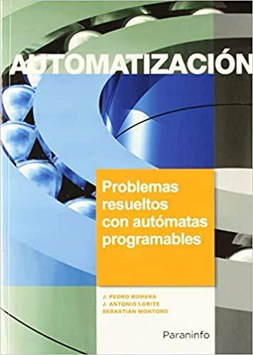 Automatización. Problemas Resueltos con Autómatas Programables (Electricidad y Electrónica)