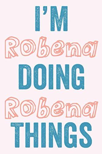 I'M Robena Doing Robena Things: Notebook Gift, Robena name gifts, Robena Girl, Personalized Journal Gift for Robena, Gift Idea for Robena, 120 Pages