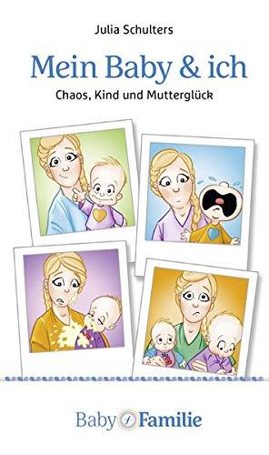Mein Baby und ich: Chaoskind und Mutterglück