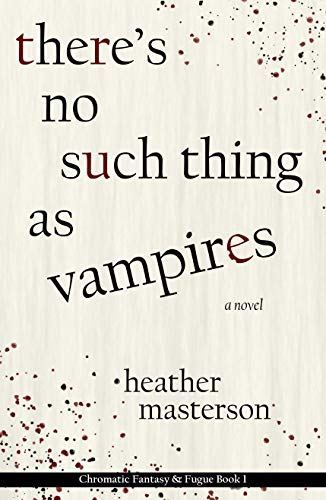 Book: There's No Such Thing as Vampires (Chromatic Fantasy & Fugue Book 1) by Heather Masterson