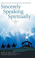 Sincerely Speaking Spiritually: Daily Inspirational Praise for Uplifting Your Soul With God's Grace!