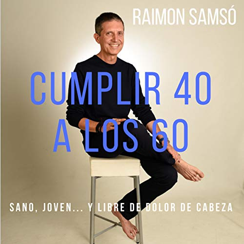 Cumplir 40 a los 60 [Turn 40 at 60] Audiobook By Raimon Samso cover art