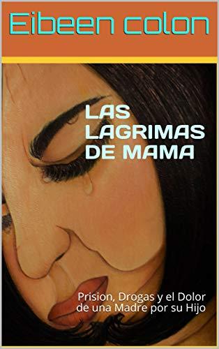Book's Cover of Las Lagrimas de Mama: Prision, Drogas y el Dolor de una Madre por su Hijo Versión Kindle