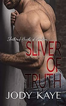 Sliver of Truth (Shattered Hearts of Carolina Book 3) by [Jody Kaye]