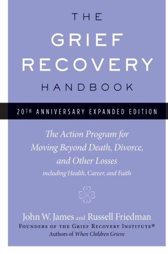 The Grief Recovery Handbook, 20th Anniversary Expanded Edition: The Action Program for Moving Beyond Death, Divorce, and