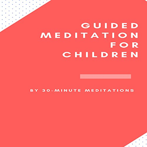 Guided Meditation for Children                   By:                                                                                                                                 30-Minute Meditations                               Narrated by:                                                                                                                                 Sean Posvistak                      Length: 18 mins     Not rated yet     Overall 0.0