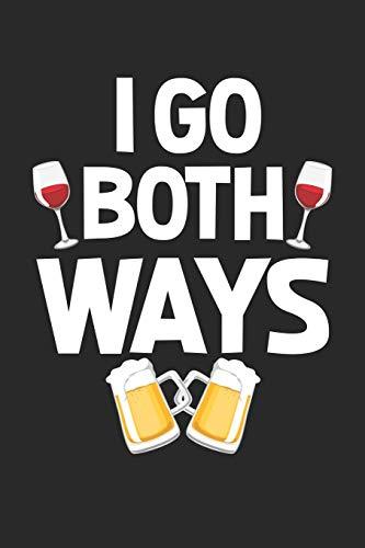 I go both ways: Alkohol Wein Biertrinker Party Trinkknebel Trinkknebel Notizbuch liniert DIN A5 - 120 Seiten für Notizen, Zeichnungen, Formeln | Organizer Schreibheft Planer Tagebuch
