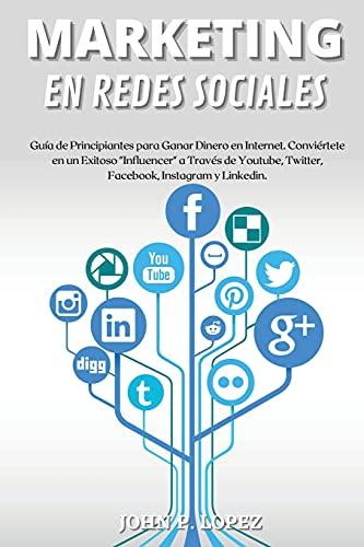 Marketing En Redes Sociales: Guía de Principiantes para Ganar Dinero en Internet....
