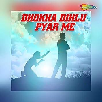 Dhokha Dihlu Pyar Me
