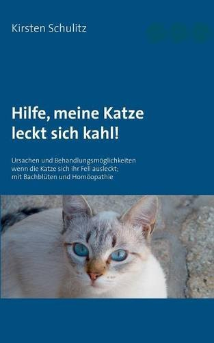Hilfe, meine Katze leckt sich kahl!: Ursachen und Behandlungsmöglichkeiten, wenn die Katze sich ihr Fell ausleckt; mit Bachblüten und Homöopathie by Kirsten Schulitz (2016-07-29)