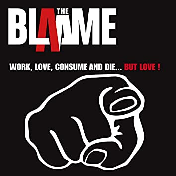 Work, Love, Consume and Die... but Love