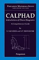 CALPHAD (Calculation of Phase Diagrams): A Comprehensive Guide (Volume 1) (Pergamon Materials Series, Volume 1)