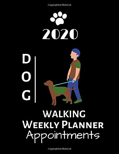 2020 Dog Walking Weekly Planner Appointments: Schedule...
