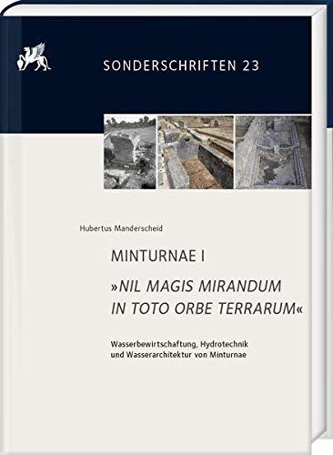 MINTURNAE I. »NIL MAGIS MIRANDUM IN TOTO ORBE TERRARUM«: Wasserbewirtschaftung, Hydrotechnik und Wasserarchitektur von Minturnae (Sonderschriften des ... von Ortwin Dally und Norbert Zimmermann)
