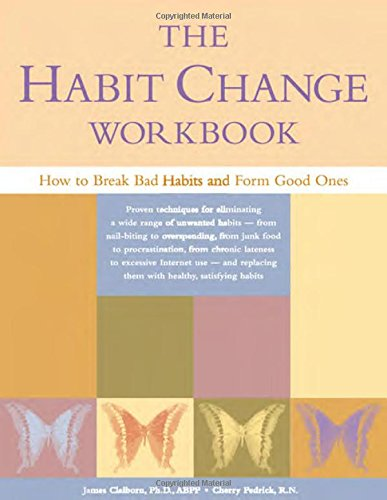 The Habit Change Workbook: How to Break Bad Habits and Form Good Ones