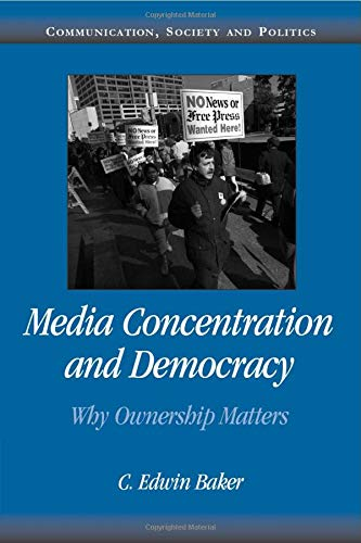 Media Concentration and Democracy: Why Ownership Matters (Communication, Society and Politics)