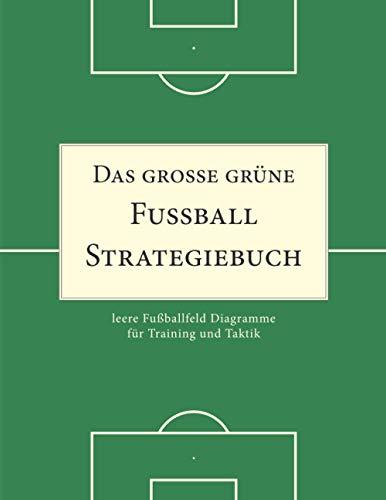 Das große grüne Fußball Strategiebuch: leere Fußballfeld Diagramme für Training und Taktik