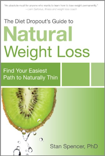 Book: The Diet Dropout's Guide to Natural Weight Loss - Find Your Easiest Path to Naturally Thin by Stan Spencer, PhD
