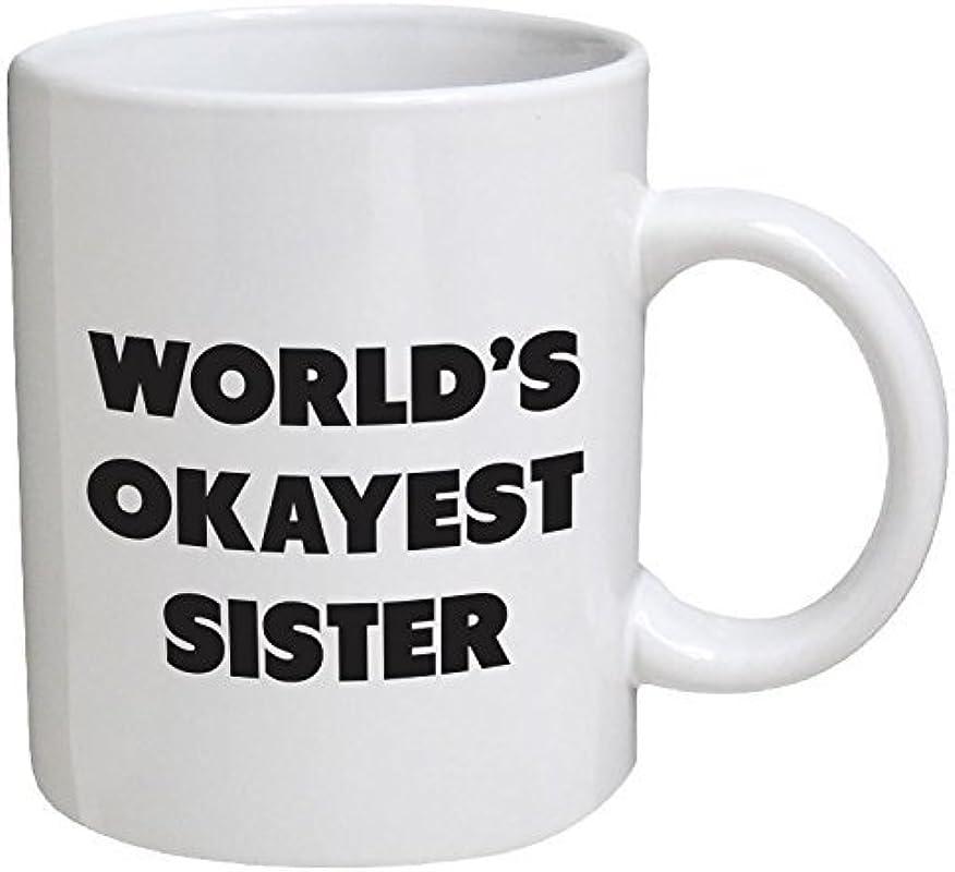 Funny Mug World S Okayest Sister 11 OZ Coffee Mugs Funny Inspirational And Sarcasm By A Mug To Keep TM