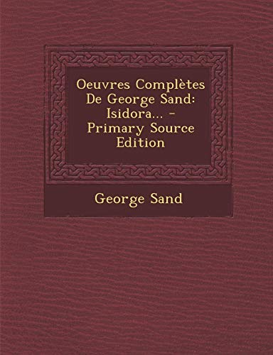 Oeuvres Complètes De George Sand: Isidora... - Primary Source Edition