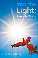 Into the Light Phoenix Rising: Memoir of a Medium's Journey