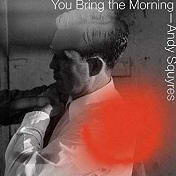 You Bring the Morning