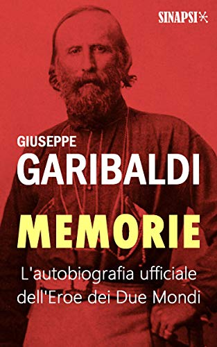 Memorie: L'autobiografia ufficiale dell'Eroe dei Due Mondi