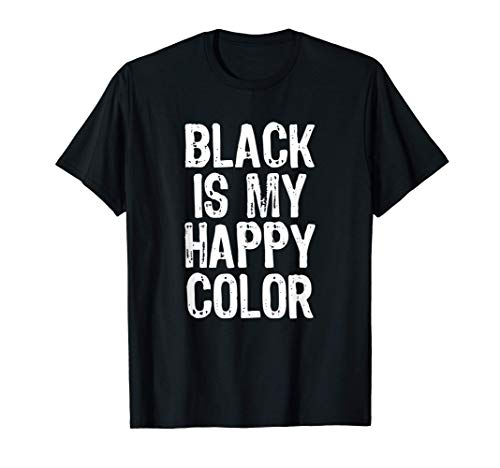 Black Is My Happy Color Emo Goth Dark Gift Christmas T-Shirt