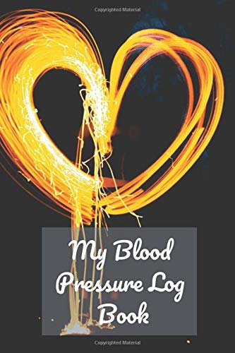My Blood Pressure Log Book: Your Health Monitor Tracking Numbers of Blood Pressure (Heart Rate, Pulse, Daily Monitoring Notebook)