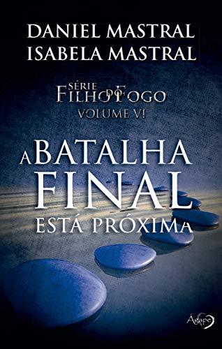 A BATALHA FINAL ESTA PROXIMA: FILHO DO FOGO VOL 6