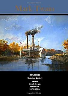 Mark Twain : Mississippi Writings : Tom Sawyer, Life on the Mississippi, Huckleberry Finn, Pudd'nhead Wilson