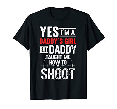 Yes i'm a daddy's girl but daddy taught me how to shoot
