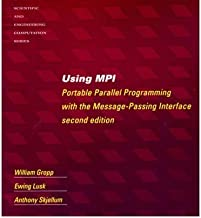 [Using MPI and Using MPI-2: Portable Parallel Programming with the Message-passing Interface (Scientific and Engineering Computation)] [Author: Gropp, William] [February, 2000]